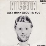 Nilsson All I Think About Is You / Old Bones